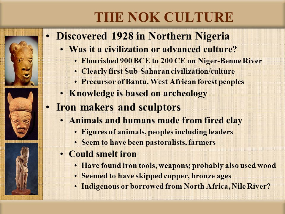 THE NOK CULTURE Discovered 1928 in Northern Nigeria