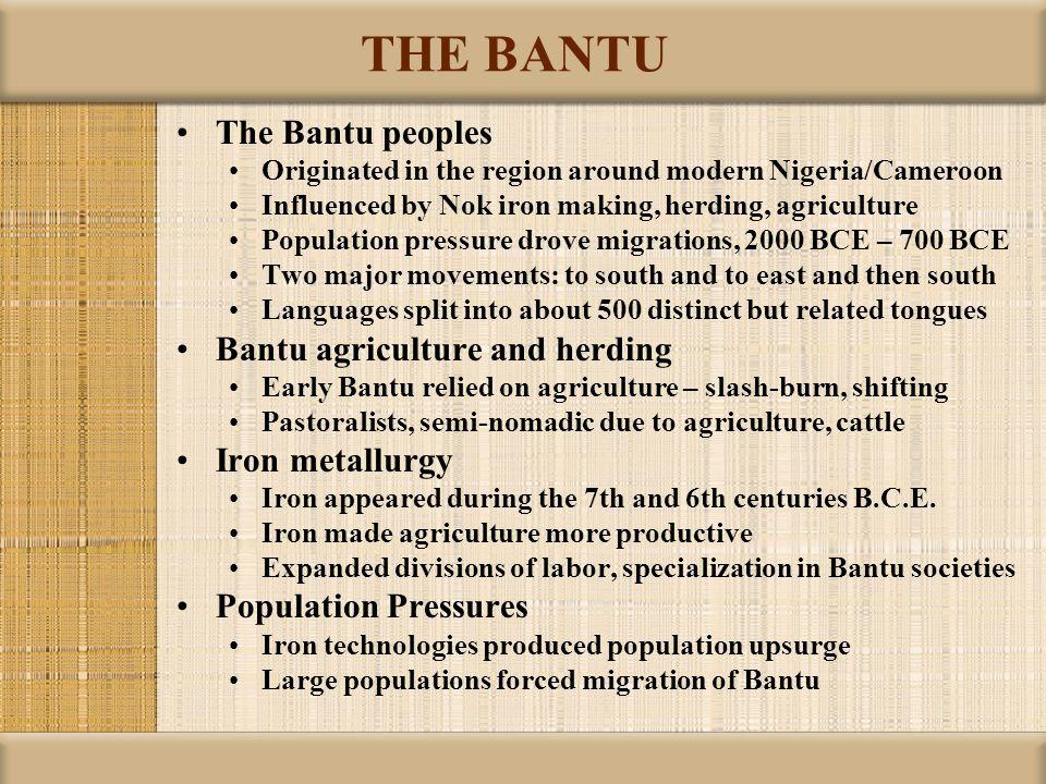 THE BANTU The Bantu peoples Bantu agriculture and herding