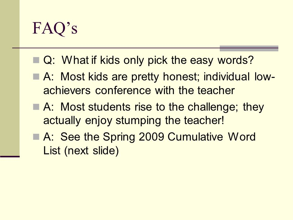 FAQ's Q: What if kids only pick the easy words