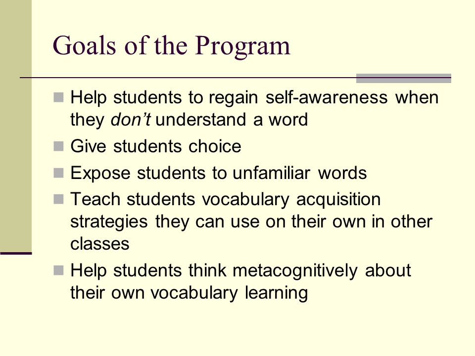 Goals of the Program Help students to regain self-awareness when they don't understand a word. Give students choice.