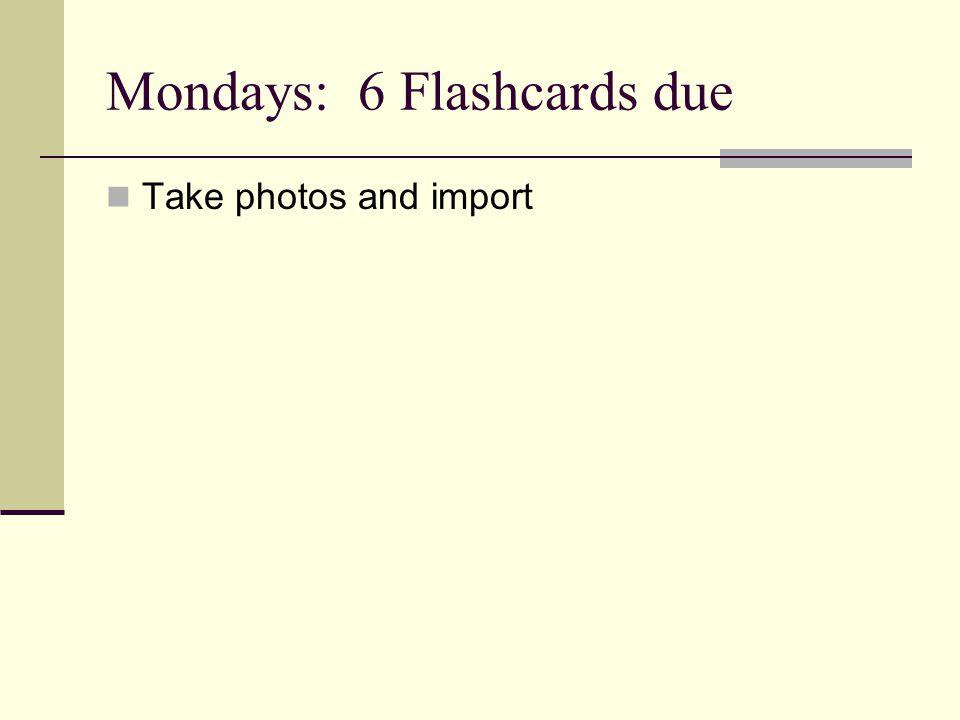 Mondays: 6 Flashcards due