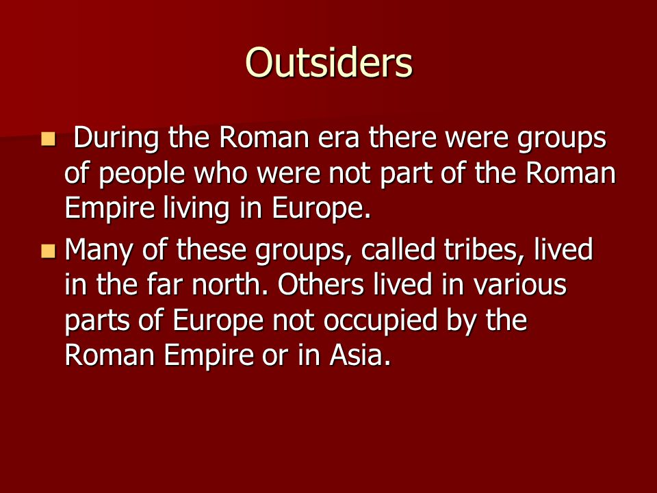 Outsiders During the Roman era there were groups of people who were not part of the Roman Empire living in Europe.