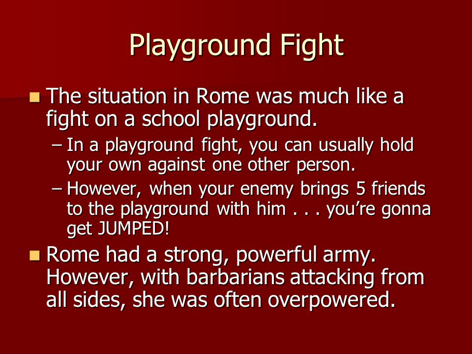 Playground Fight The situation in Rome was much like a fight on a school playground.