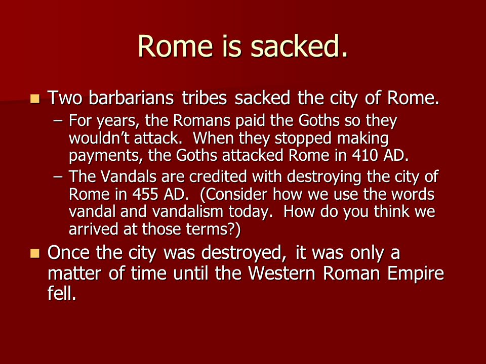 Rome is sacked. Two barbarians tribes sacked the city of Rome.