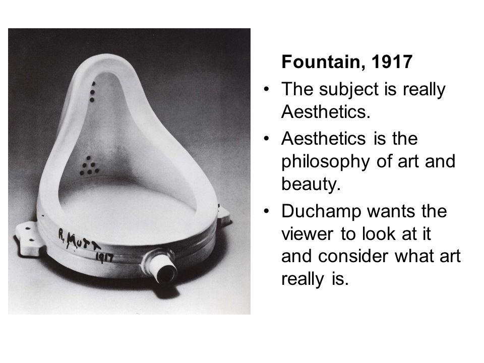 Fountain, 1917 The subject is really Aesthetics. Aesthetics is the philosophy of art and beauty.