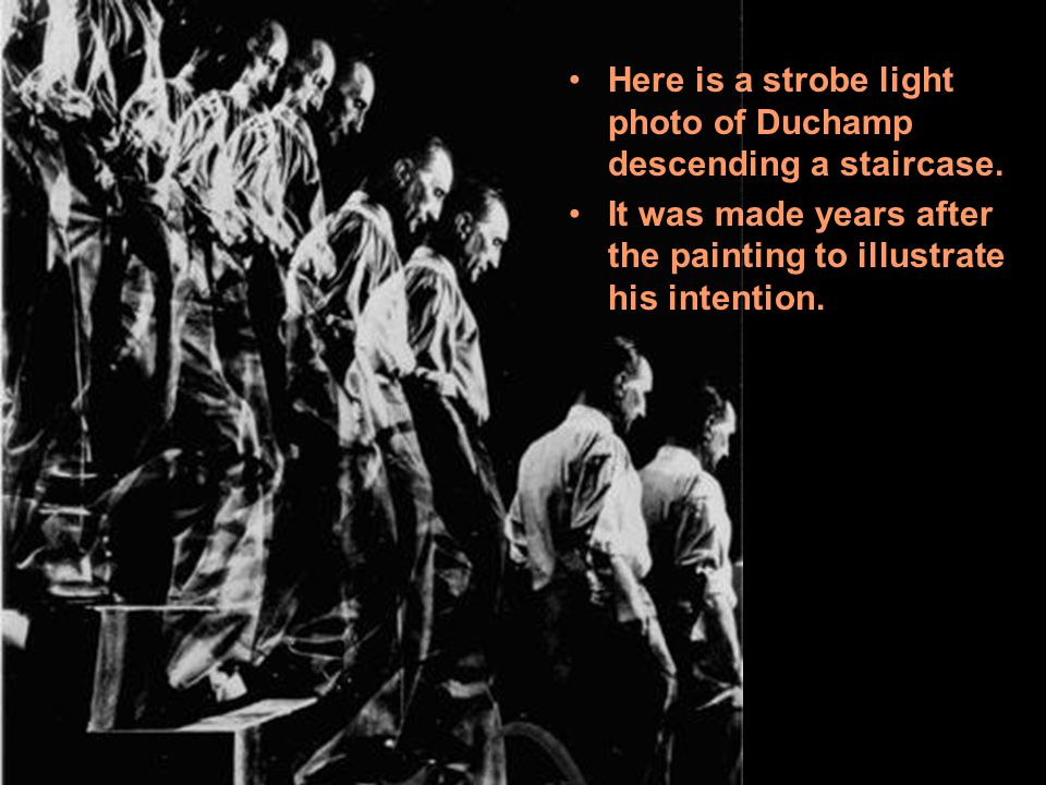 Here is a strobe light photo of Duchamp descending a staircase.