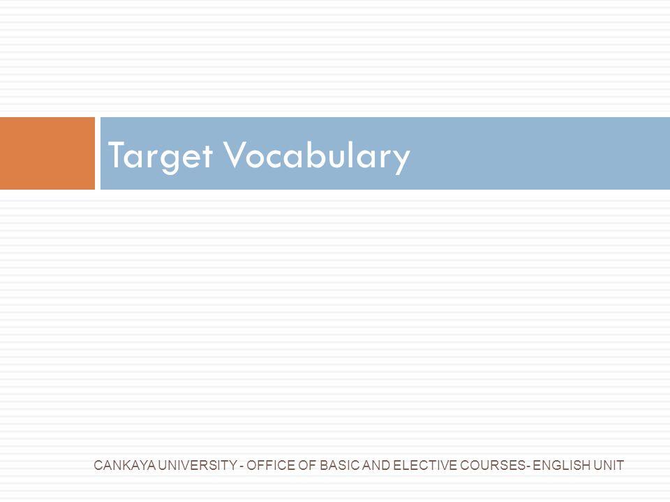 Target Vocabulary CANKAYA UNIVERSITY - OFFICE OF BASIC AND ELECTIVE COURSES- ENGLISH UNIT