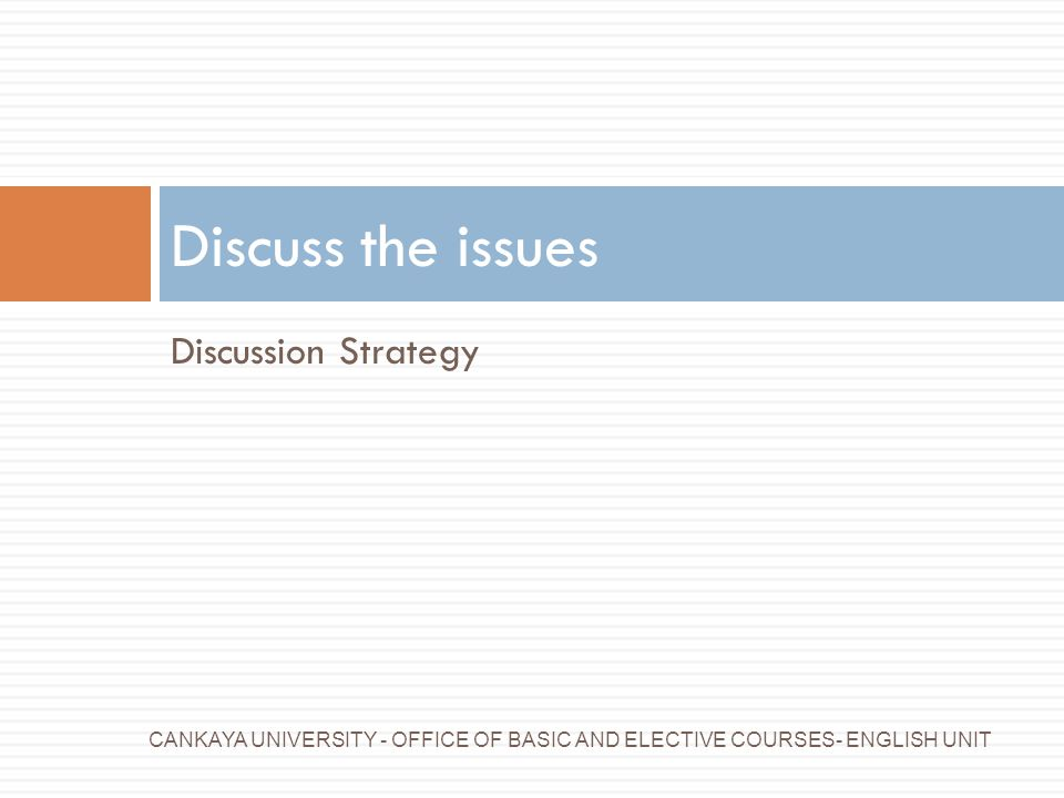 Discuss the issues Discussion Strategy