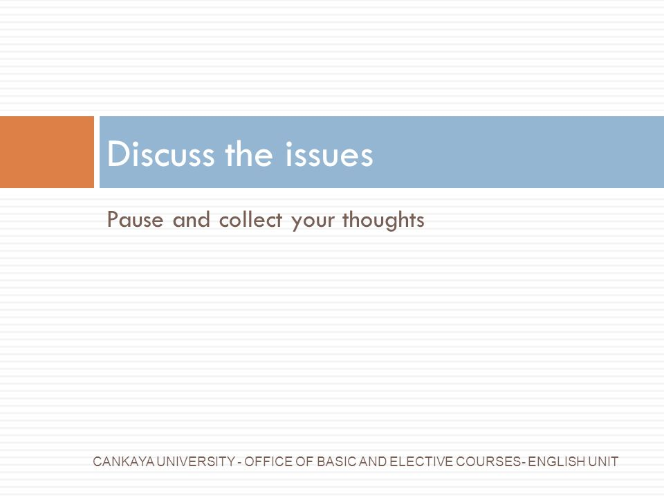 Discuss the issues Pause and collect your thoughts