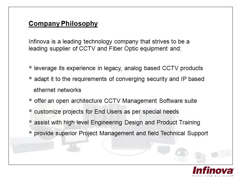 Company Philosophy Infinova is a leading technology company that strives to be a leading supplier of CCTV and Fiber Optic equipment and: