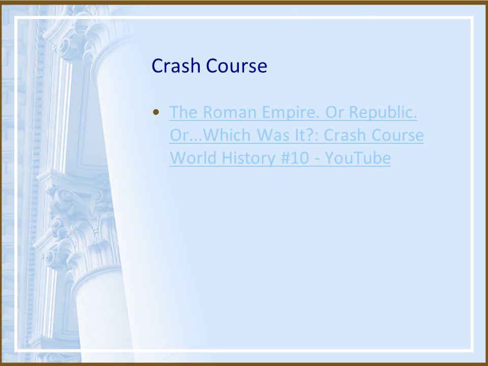 Crash Course The Roman Empire. Or Republic.