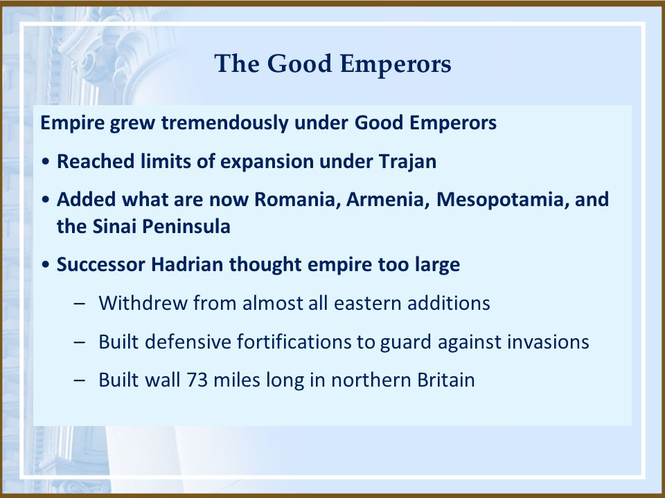 The Good Emperors Empire grew tremendously under Good Emperors