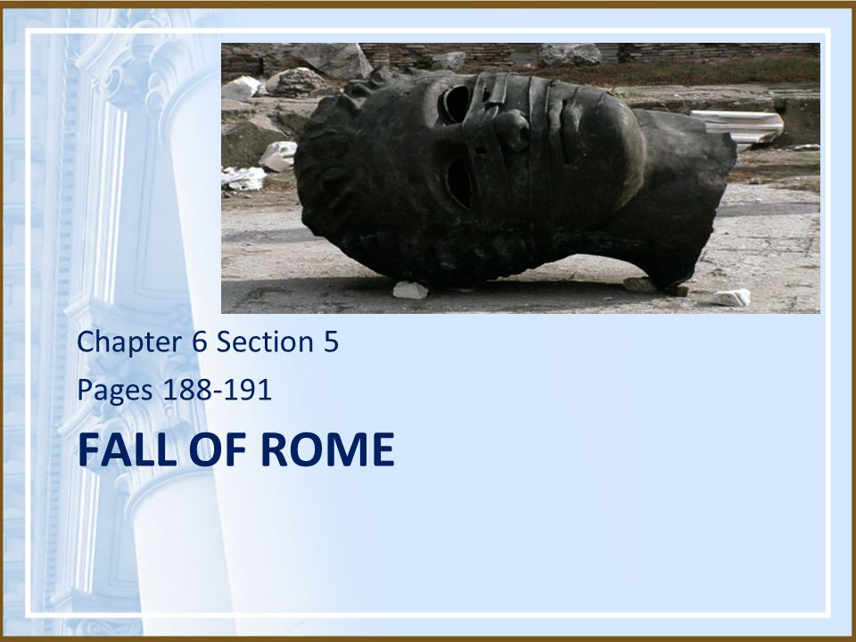 Chapter 6 Section 5 Pages 188-191 Fall of rome