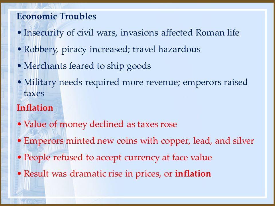 Economic Troubles Insecurity of civil wars, invasions affected Roman life. Robbery, piracy increased; travel hazardous.