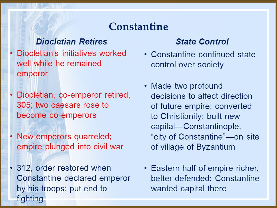 Constantine Diocletian's initiatives worked well while he remained emperor.