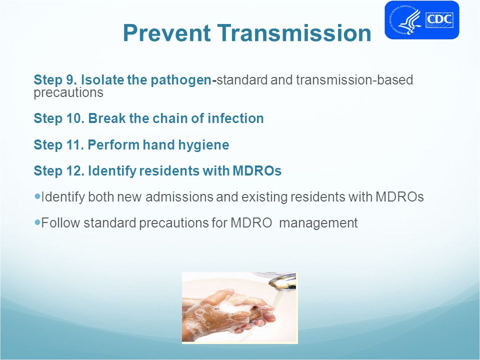 Prevent Transmission Step 9. Isolate the pathogen-standard and transmission-based precautions. Step 10. Break the chain of infection.