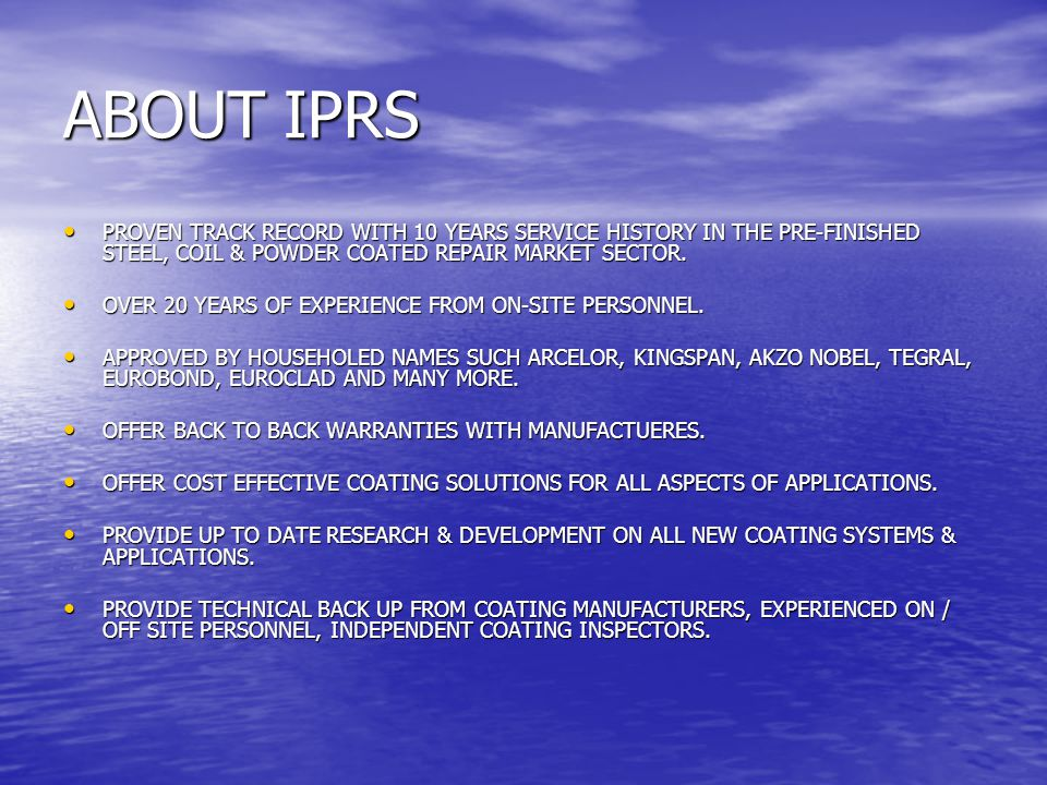 ABOUT IPRS PROVEN TRACK RECORD WITH 10 YEARS SERVICE HISTORY IN THE PRE-FINISHED STEEL, COIL & POWDER COATED REPAIR MARKET SECTOR.