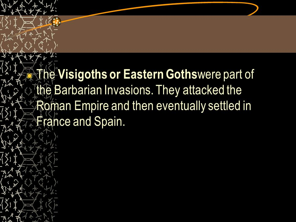 The Visigoths or Eastern Gothswere part of the Barbarian Invasions