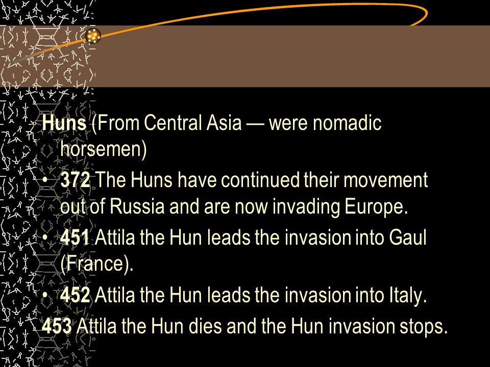 Huns (From Central Asia — were nomadic horsemen)