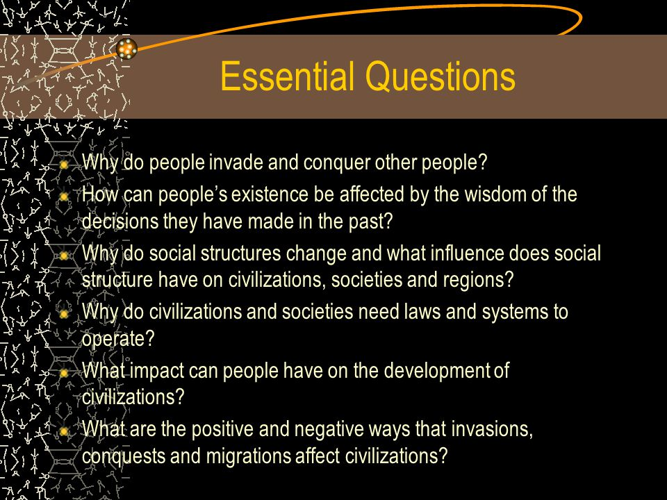 Essential Questions Why do people invade and conquer other people