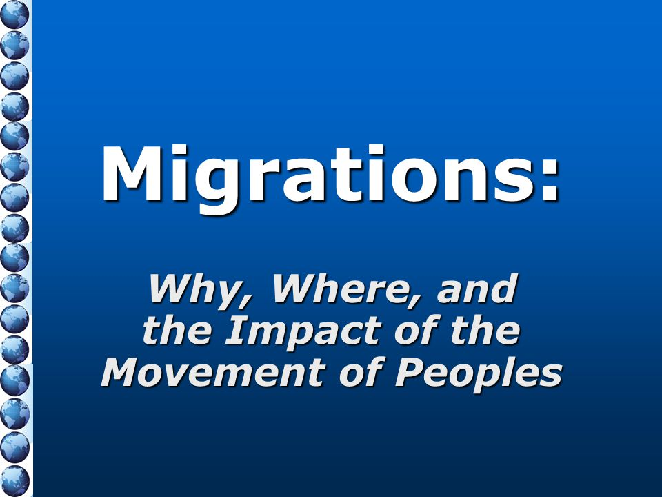 Migrations: Why, Where, and the Impact of the Movement of Peoples