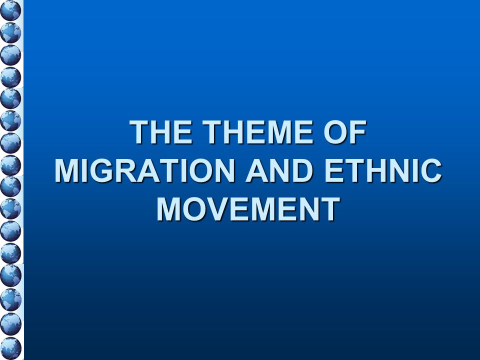 THE THEME OF MIGRATION AND ETHNIC MOVEMENT