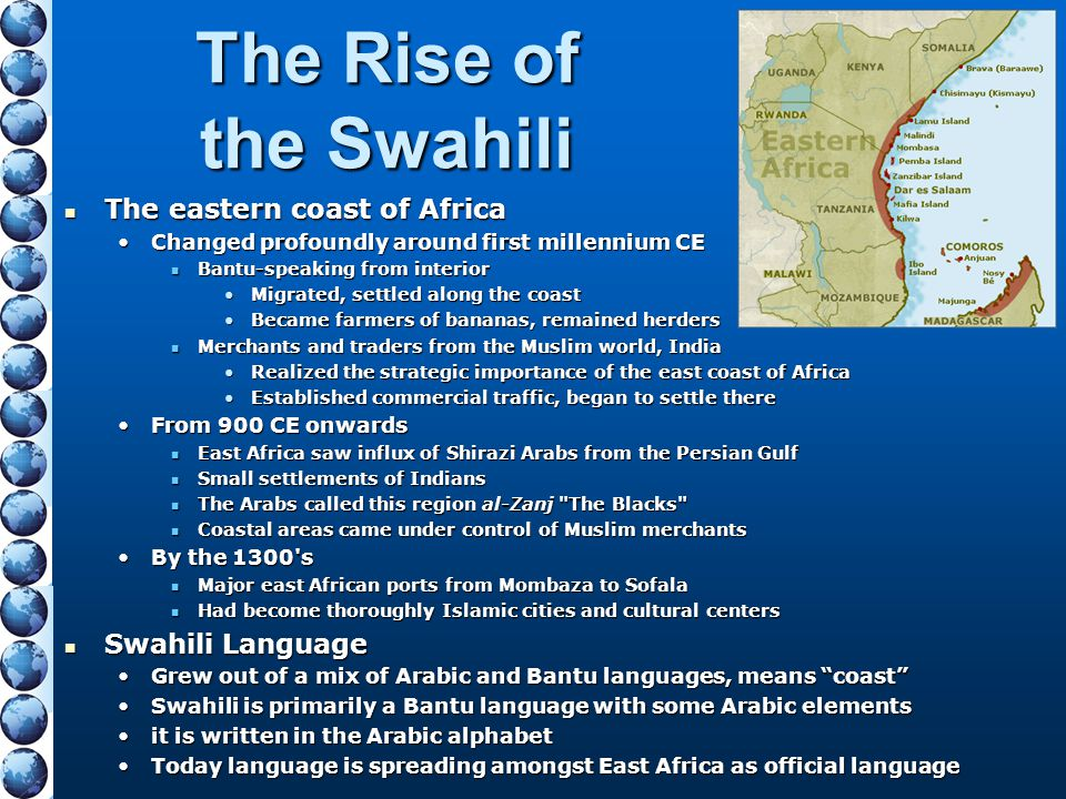 The Rise of the Swahili The eastern coast of Africa Swahili Language