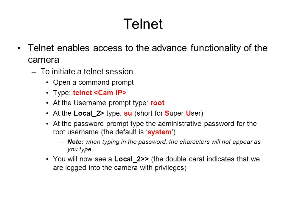 Telnet Telnet enables access to the advance functionality of the camera. To initiate a telnet session.