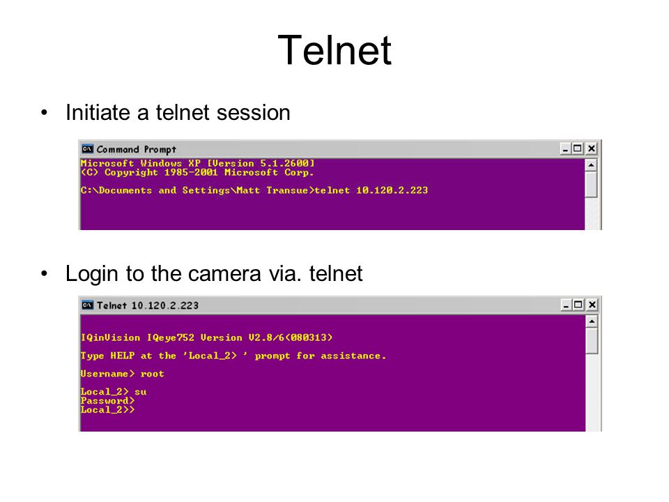 Telnet Initiate a telnet session Login to the camera via. telnet