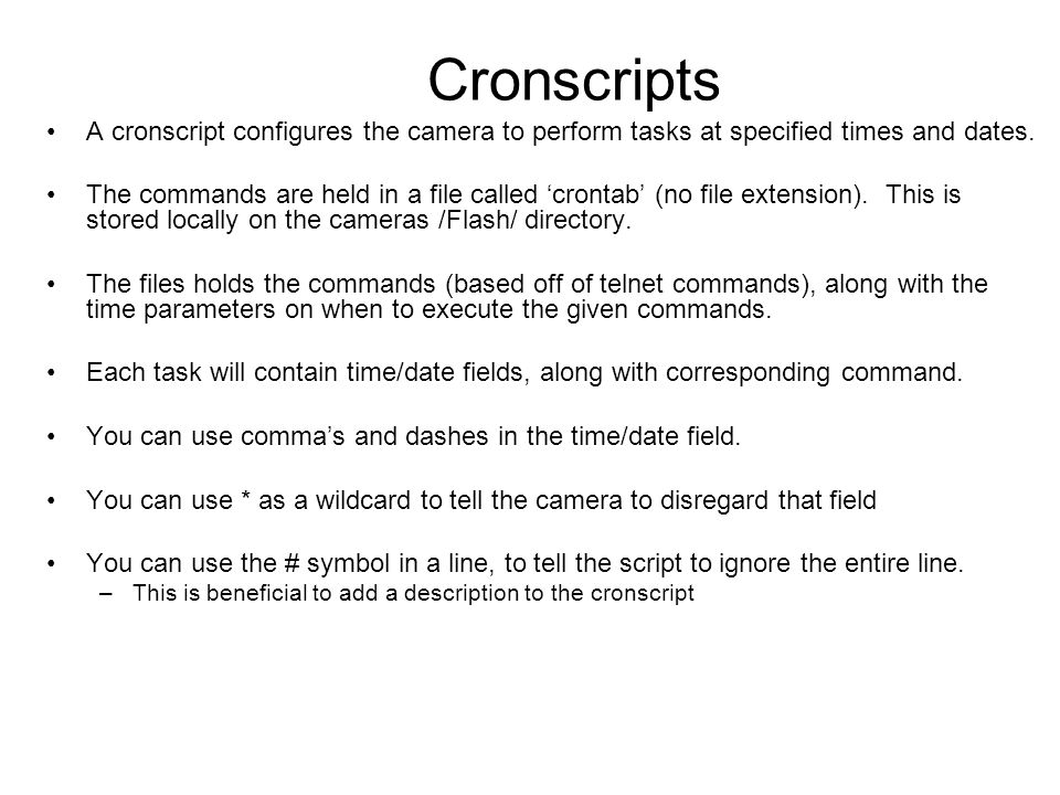 Cronscripts A cronscript configures the camera to perform tasks at specified times and dates.