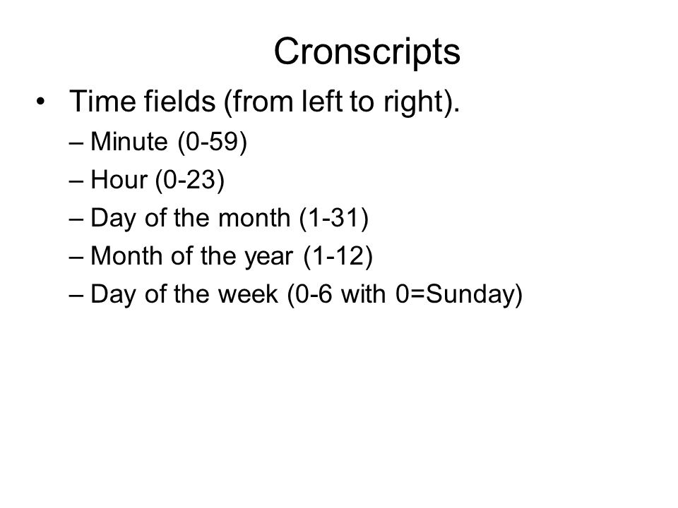 Cronscripts Time fields (from left to right). Minute (0-59)