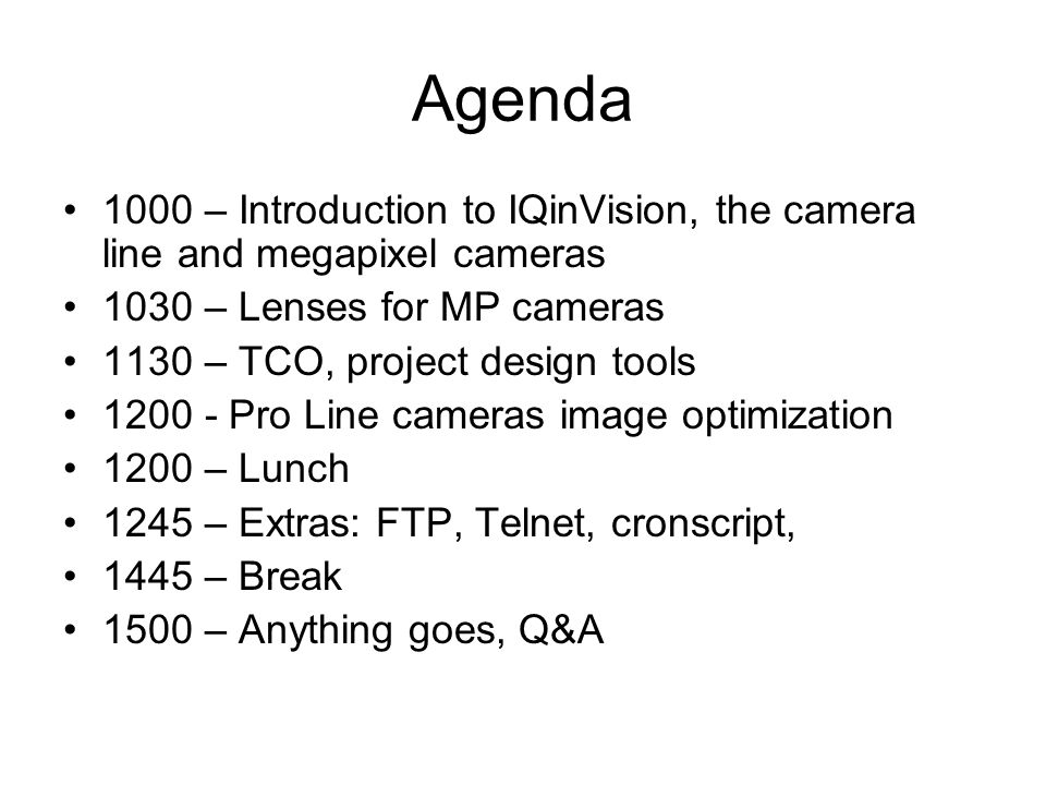 Agenda 1000 – Introduction to IQinVision, the camera line and megapixel cameras. 1030 – Lenses for MP cameras.