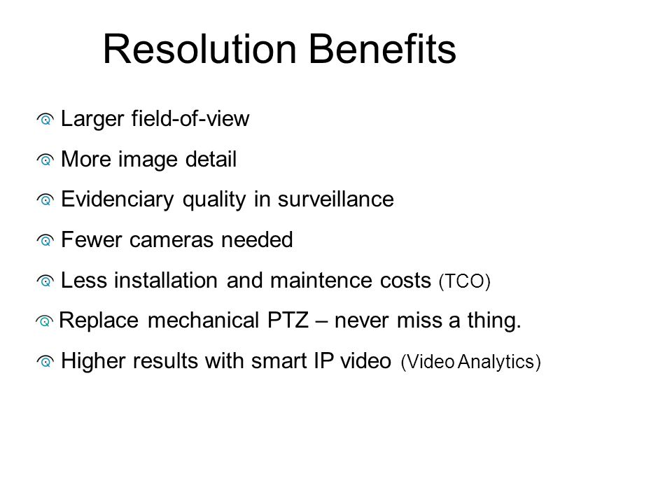 Resolution Benefits Larger field-of-view More image detail