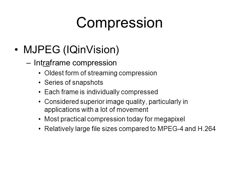 Compression MJPEG (IQinVision) Intraframe compression