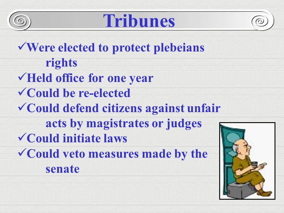 Tribunes Were elected to protect plebeians rights