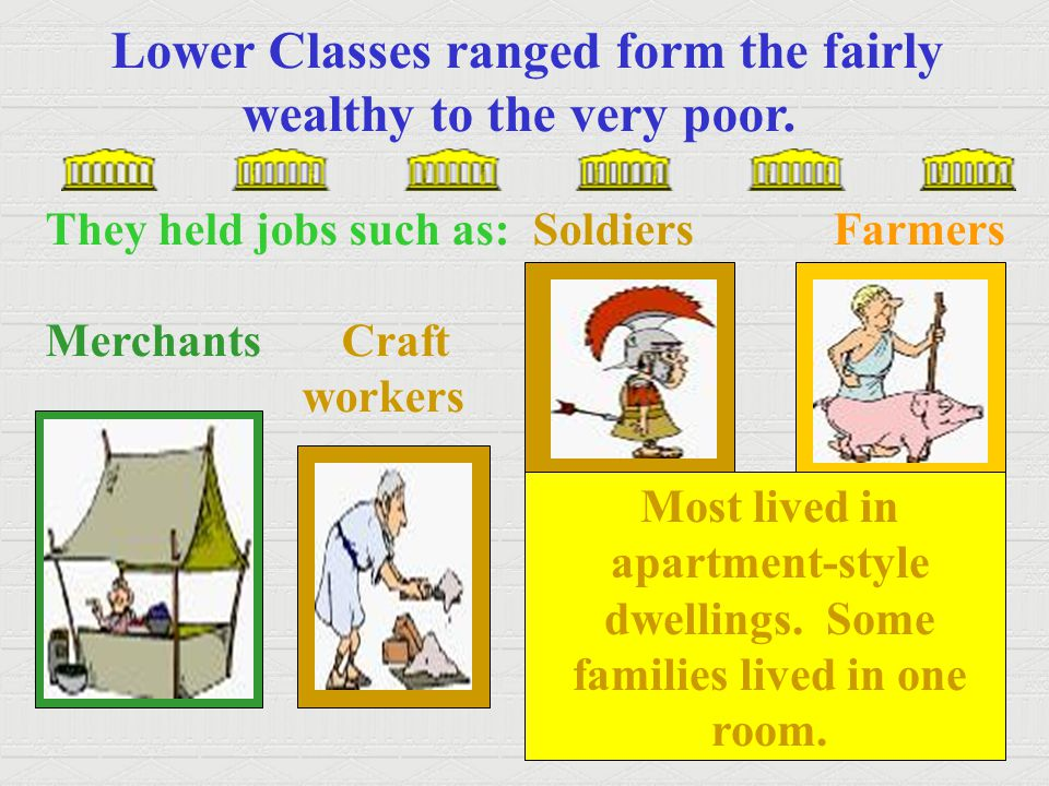 Lower Classes ranged form the fairly wealthy to the very poor.