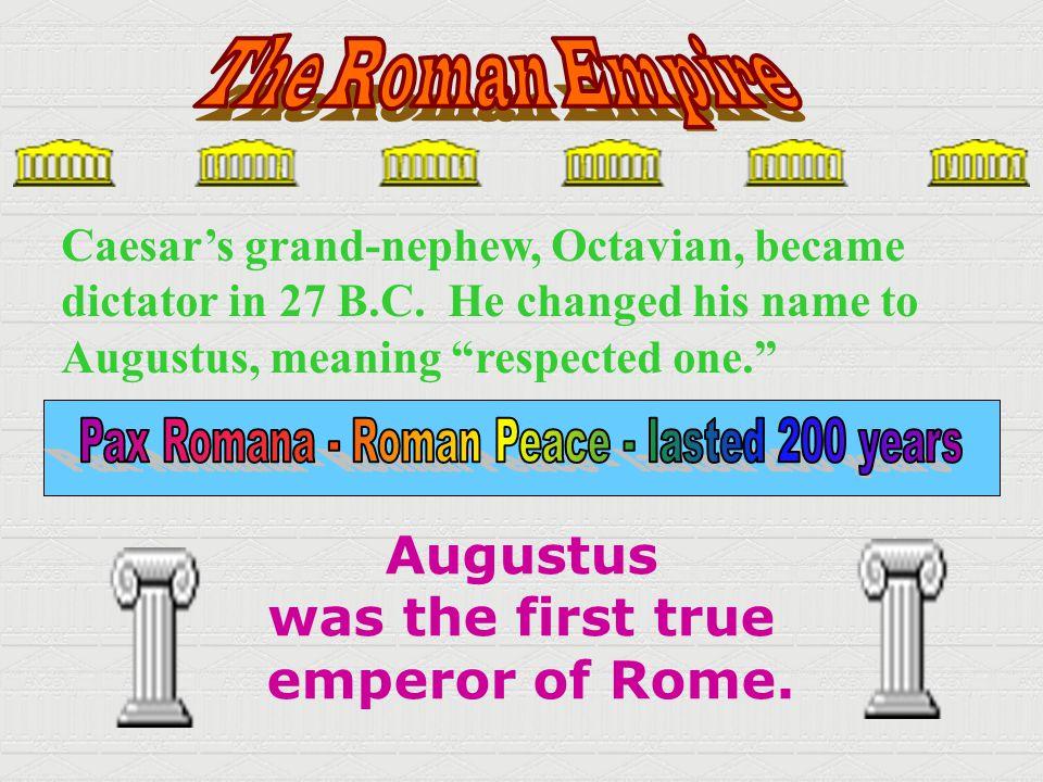 Pax Romana - Roman Peace - lasted 200 years