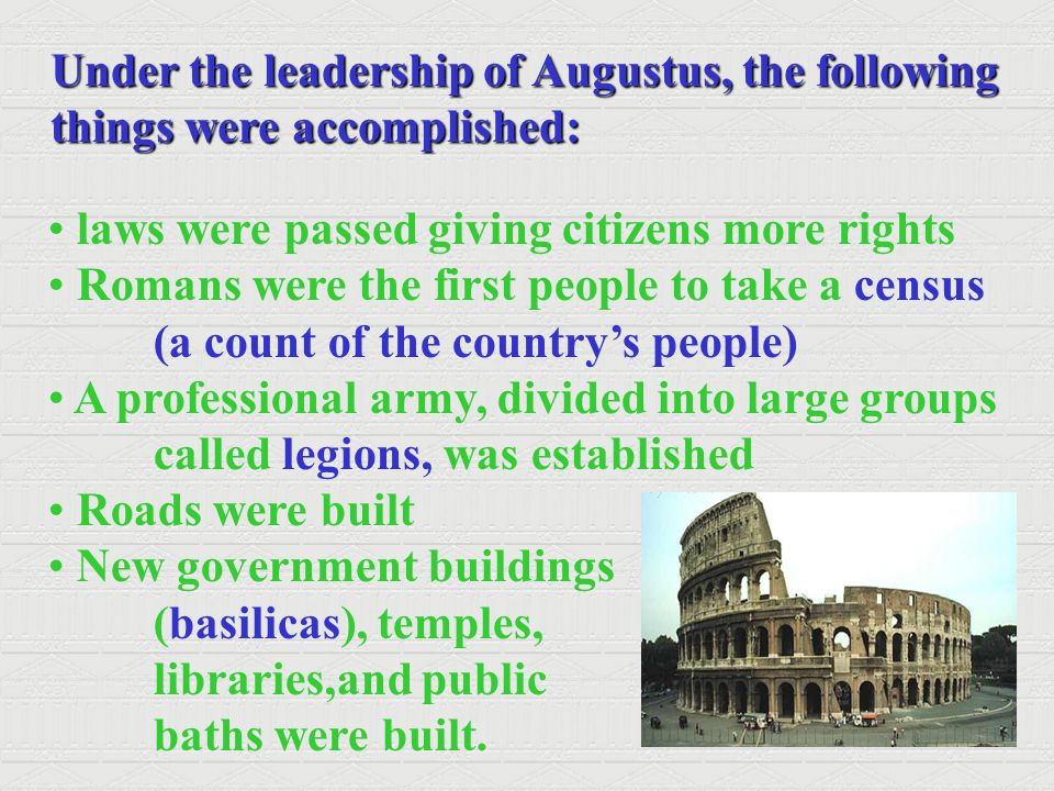 Under the leadership of Augustus, the following