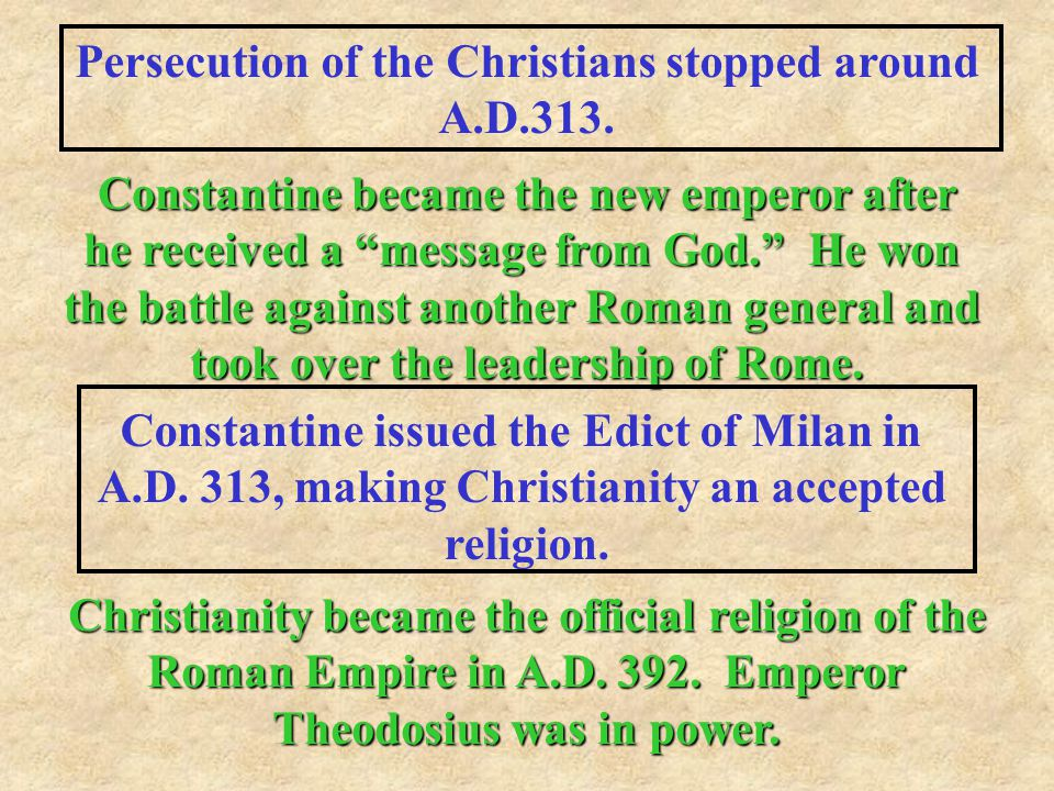 Persecution of the Christians stopped around A.D.313.