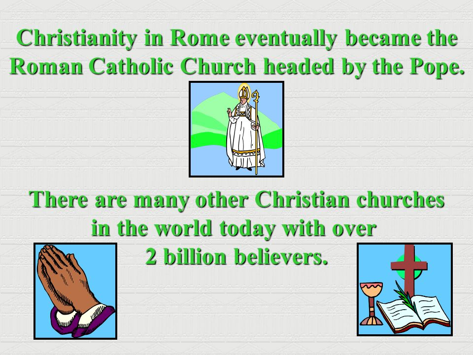 Christianity in Rome eventually became the