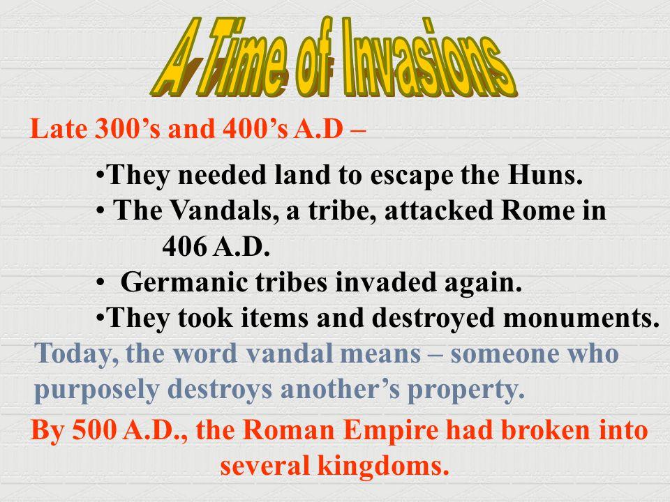 By 500 A.D., the Roman Empire had broken into