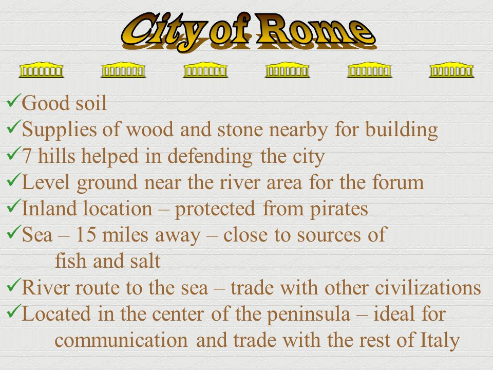 City of Rome Good soil Supplies of wood and stone nearby for building