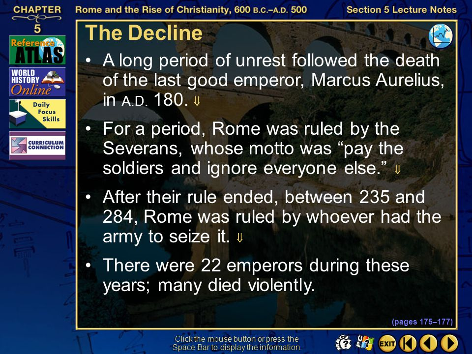 The Decline A long period of unrest followed the death of the last good emperor, Marcus Aurelius, in A.D. 180. 