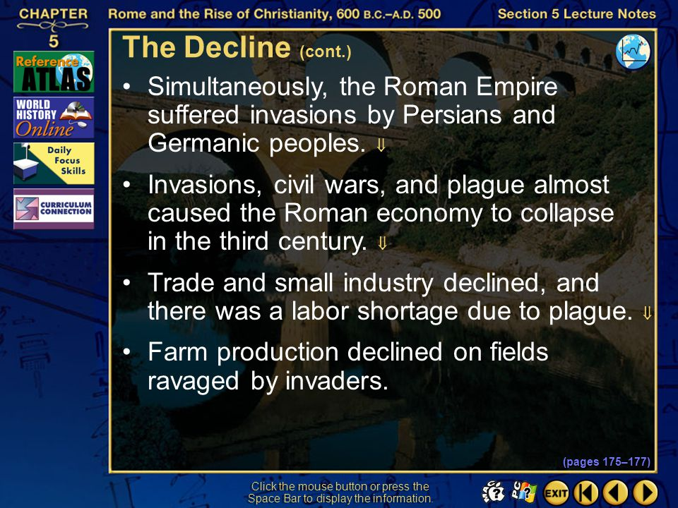 The Decline (cont.) Simultaneously, the Roman Empire suffered invasions by Persians and Germanic peoples. 
