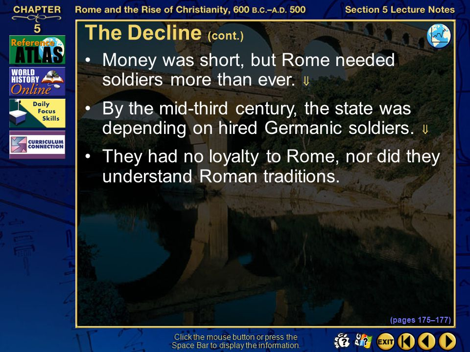 The Decline (cont.) Money was short, but Rome needed soldiers more than ever. 