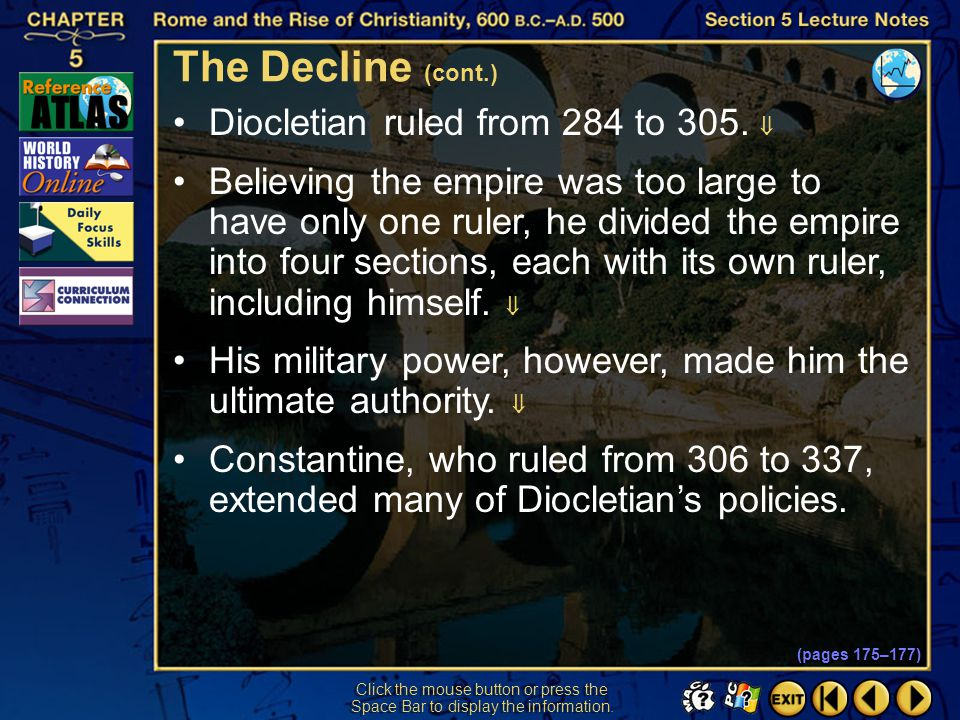 The Decline (cont.) Diocletian ruled from 284 to 305. 