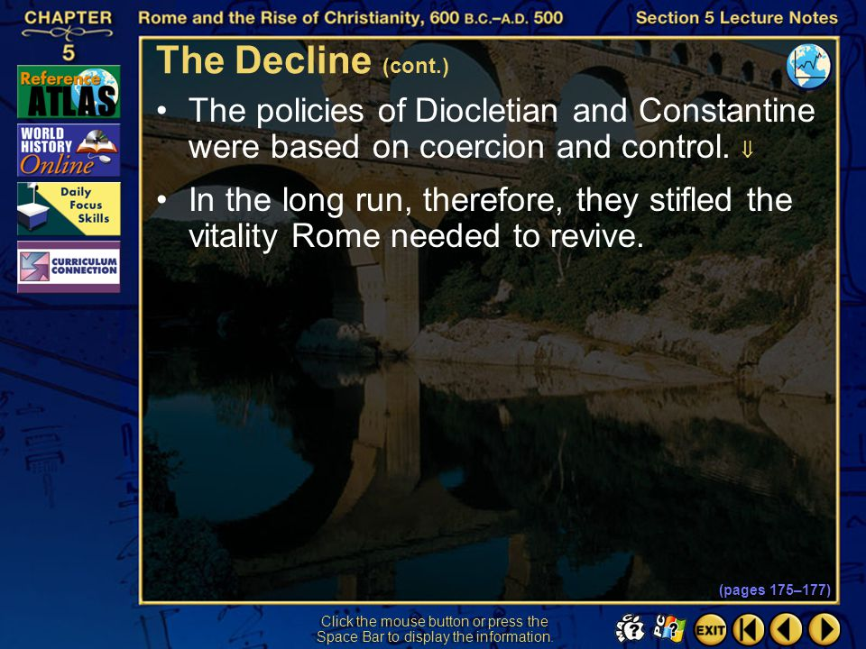 The Decline (cont.) The policies of Diocletian and Constantine were based on coercion and control. 