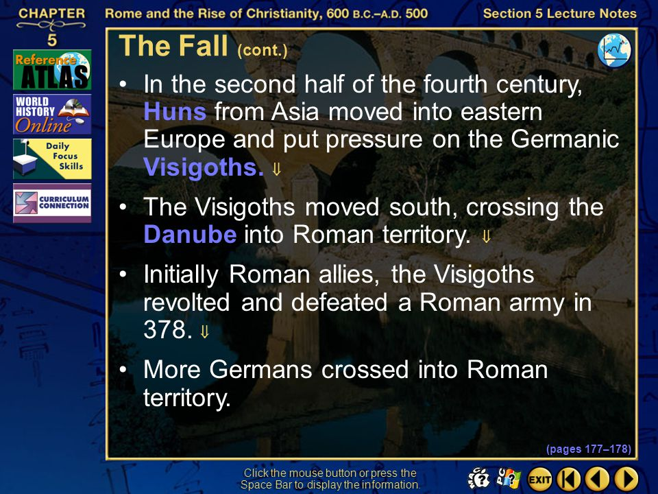 The Fall (cont.) In the second half of the fourth century, Huns from Asia moved into eastern Europe and put pressure on the Germanic Visigoths. 