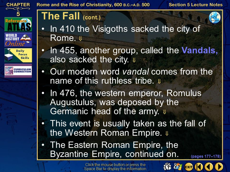 The Fall (cont.) In 410 the Visigoths sacked the city of Rome. 