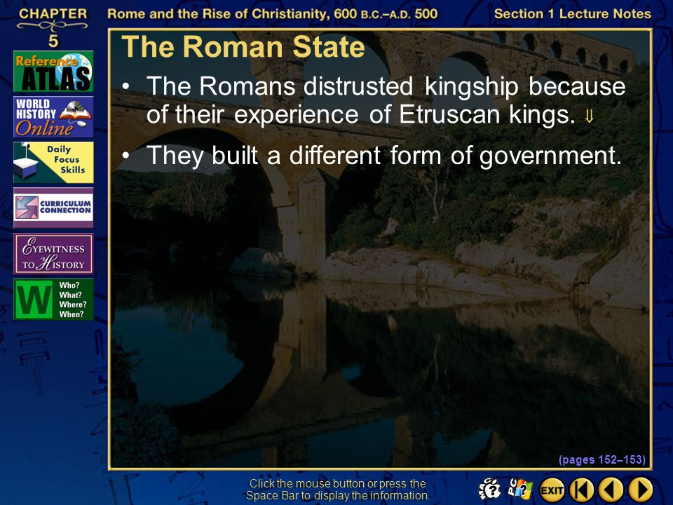 The Roman State The Romans distrusted kingship because of their experience of Etruscan kings.  They built a different form of government.